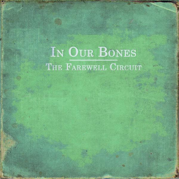 In Our Bones by The Farewell Circuit